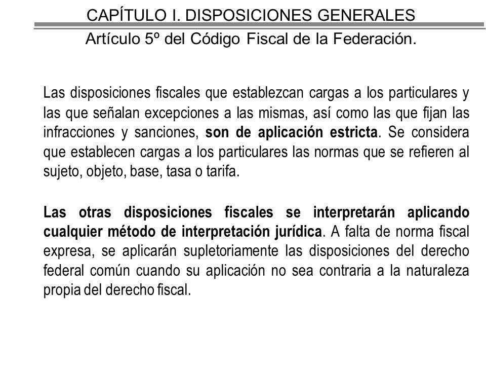 CAPÍTULO I.DISPOSICIONES GENERALES Artículo 5º del Código Fiscal de la Federación.