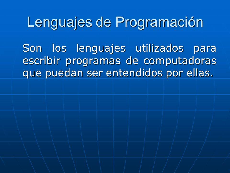 Lenguajes de Programación Son los lenguajes utilizados para escribir programas de computadoras que puedan ser entendidos por ellas.