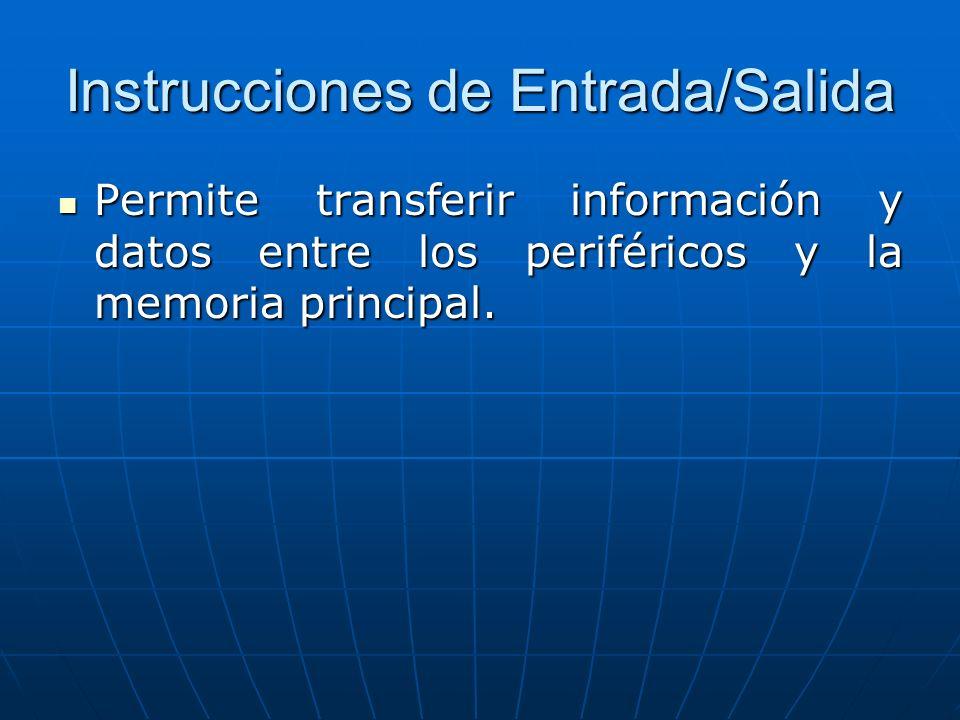 Instrucciones de Entrada/Salida Permite transferir información y datos entre los periféricos y la memoria principal.