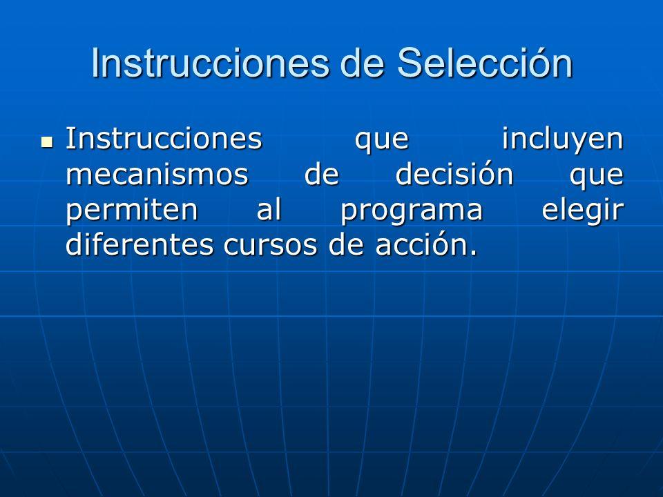 Instrucciones de Selección Instrucciones que incluyen mecanismos de decisión que permiten al programa elegir diferentes cursos de acción.