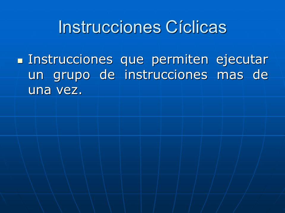 Instrucciones Cíclicas Instrucciones que permiten ejecutar un grupo de instrucciones mas de una vez.