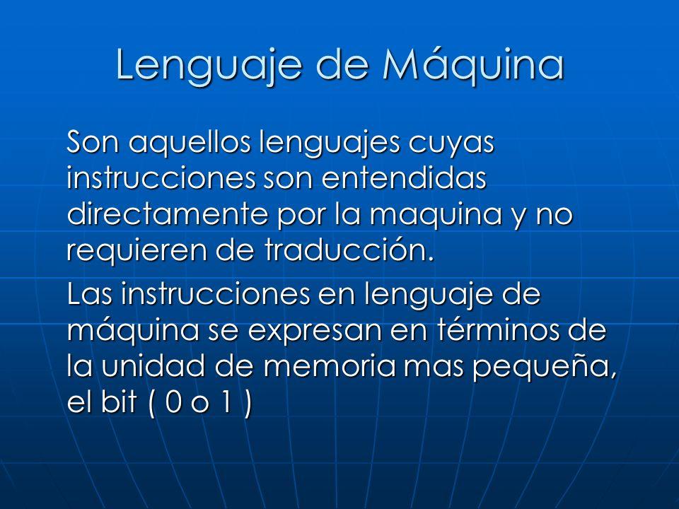 Lenguaje de Máquina Son aquellos lenguajes cuyas instrucciones son entendidas directamente por la maquina y no requieren de traducción.