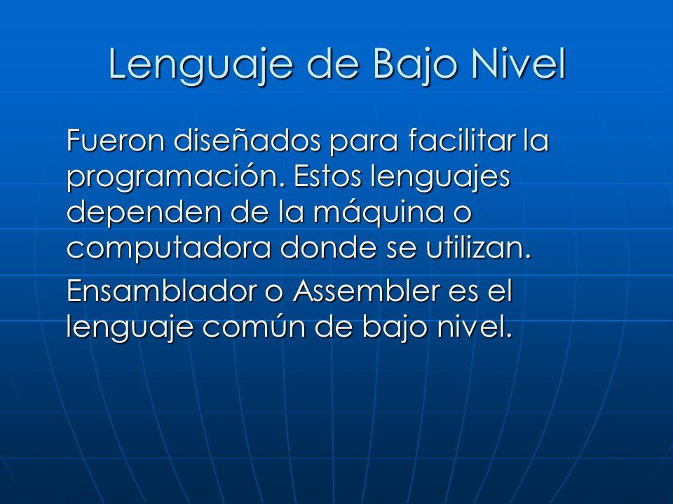 Lenguaje de Bajo Nivel Fueron diseñados para facilitar la programación.