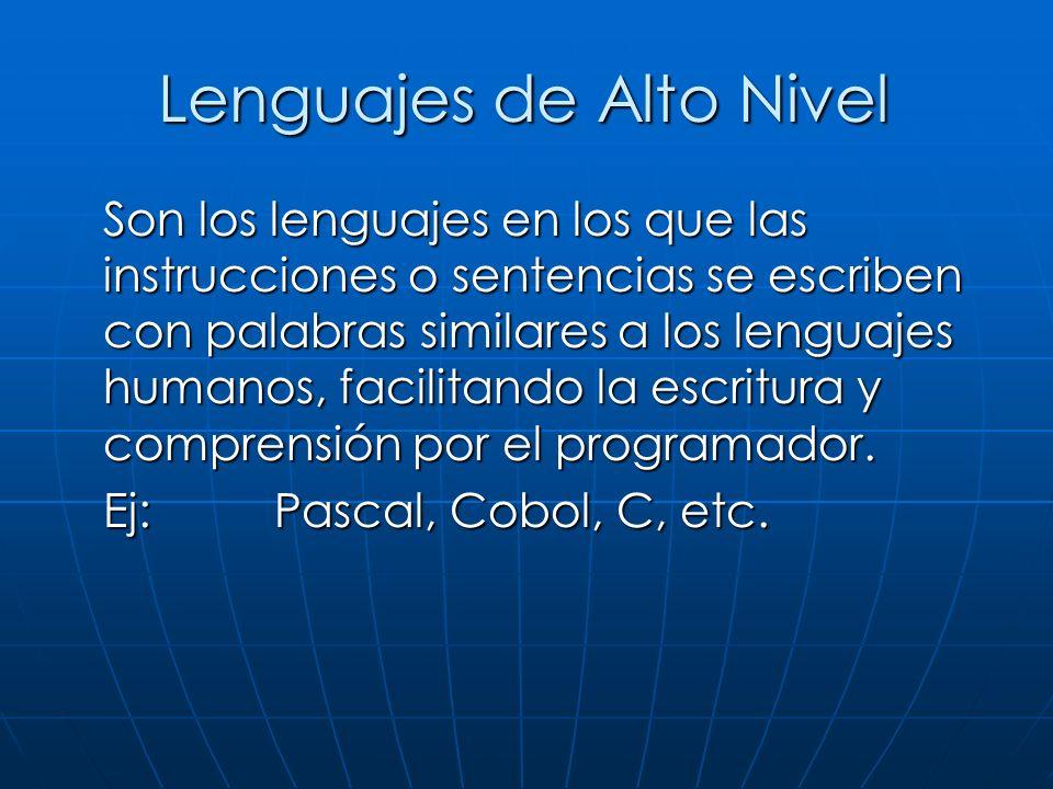 Lenguajes de Alto Nivel Son los lenguajes en los que las instrucciones o sentencias se escriben con palabras similares a los lenguajes humanos, facilitando la escritura y comprensión por el programador.