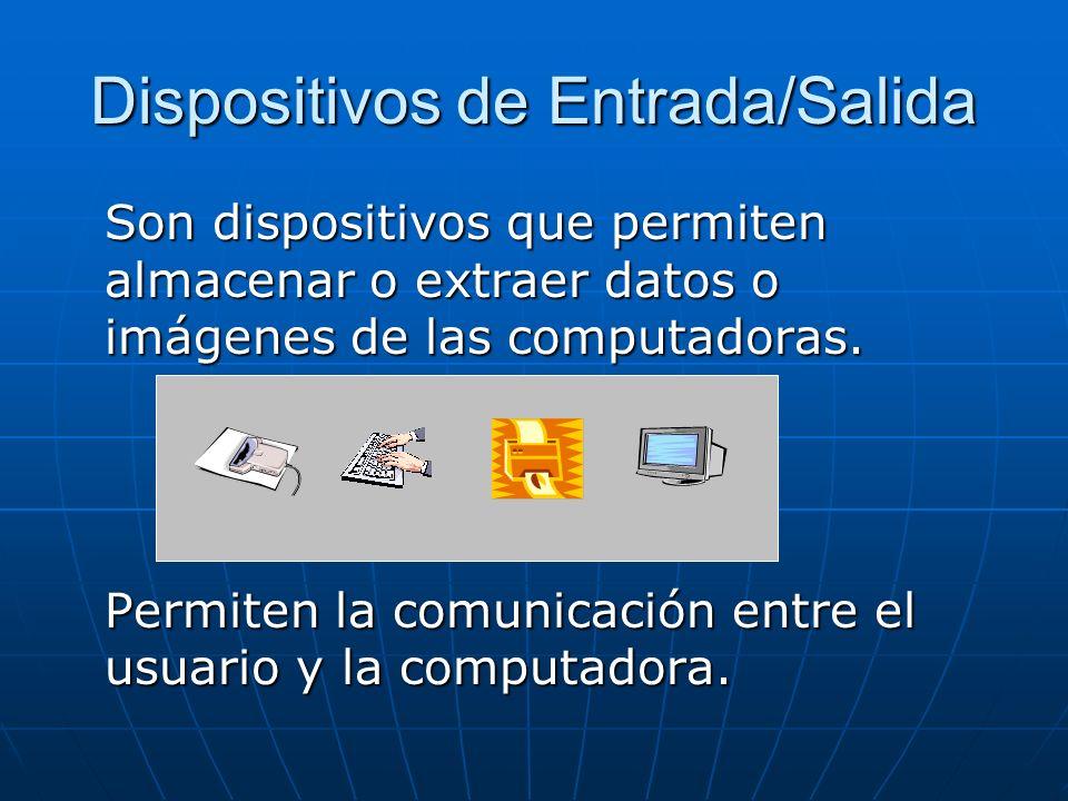 Dispositivos de Entrada/Salida Son dispositivos que permiten almacenar o extraer datos o imágenes de las computadoras.