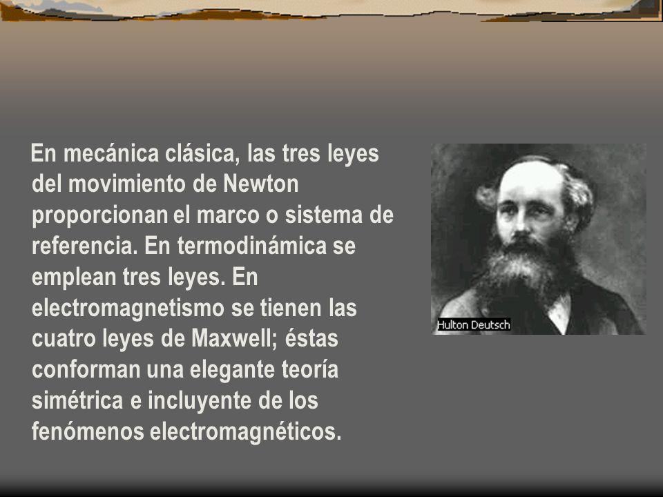 En mecánica clásica, las tres leyes del movimiento de Newton proporcionan el marco o sistema de referencia. En termodinámica se emplean tres leyes. En