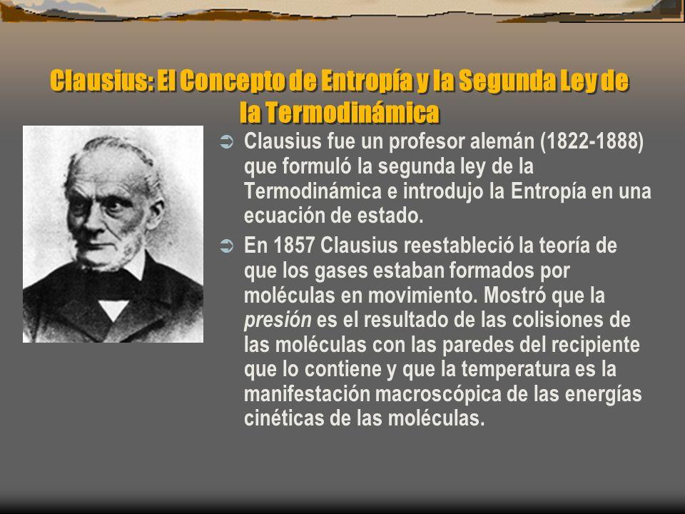 Clausius: El Concepto de Entropía y la Segunda Ley de la Termodinámica Clausius fue un profesor alemán (1822-1888) que formuló la segunda ley de la Te
