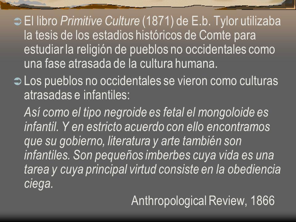 El libro Primitive Culture (1871) de E.b. Tylor utilizaba la tesis de los estadios históricos de Comte para estudiar la religión de pueblos no occiden