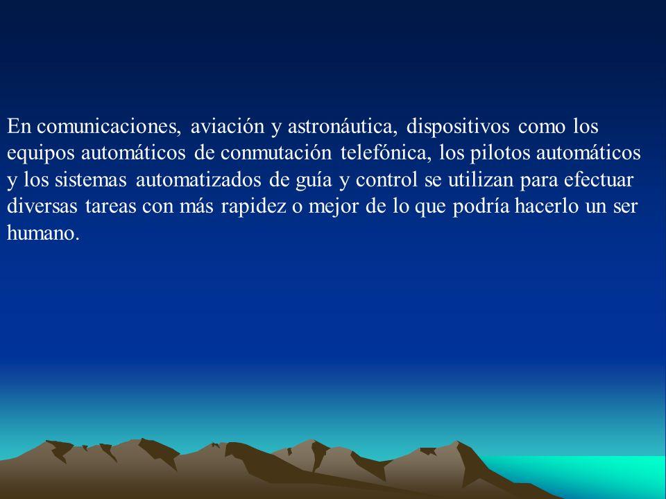 En comunicaciones, aviación y astronáutica, dispositivos como los equipos automáticos de conmutación telefónica, los pilotos automáticos y los sistema