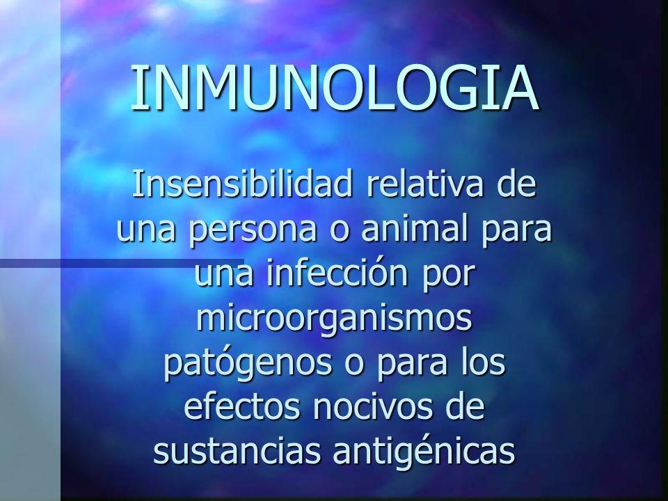INMUNOLOGIA Insensibilidad relativa de una persona o animal para una infección por microorganismos patógenos o para los efectos nocivos de sustancias antigénicas