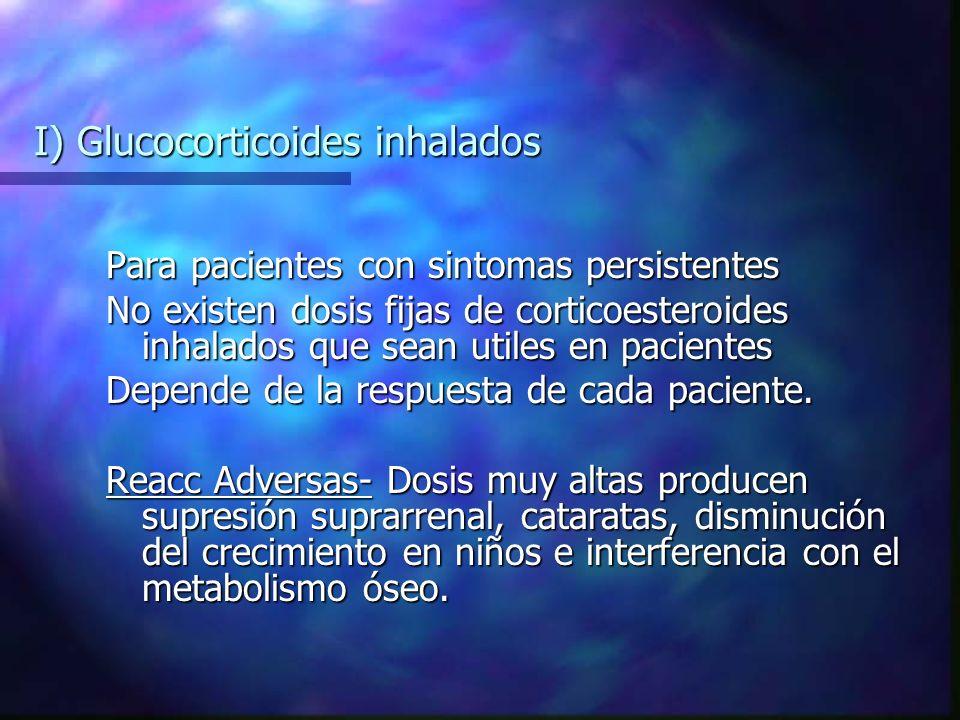 I) Glucocorticoides inhalados Para pacientes con sintomas persistentes No existen dosis fijas de corticoesteroides inhalados que sean utiles en pacientes Depende de la respuesta de cada paciente.