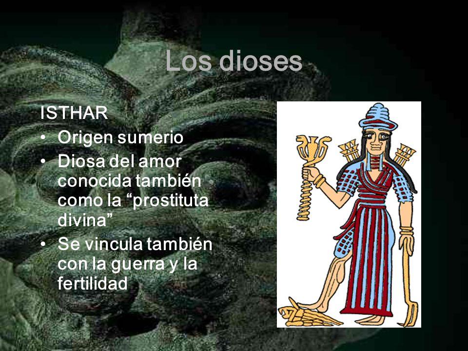 Los dioses ISTHAR Origen sumerio Diosa del amor conocida también como la prostituta divina Se vincula también con la guerra y la fertilidad
