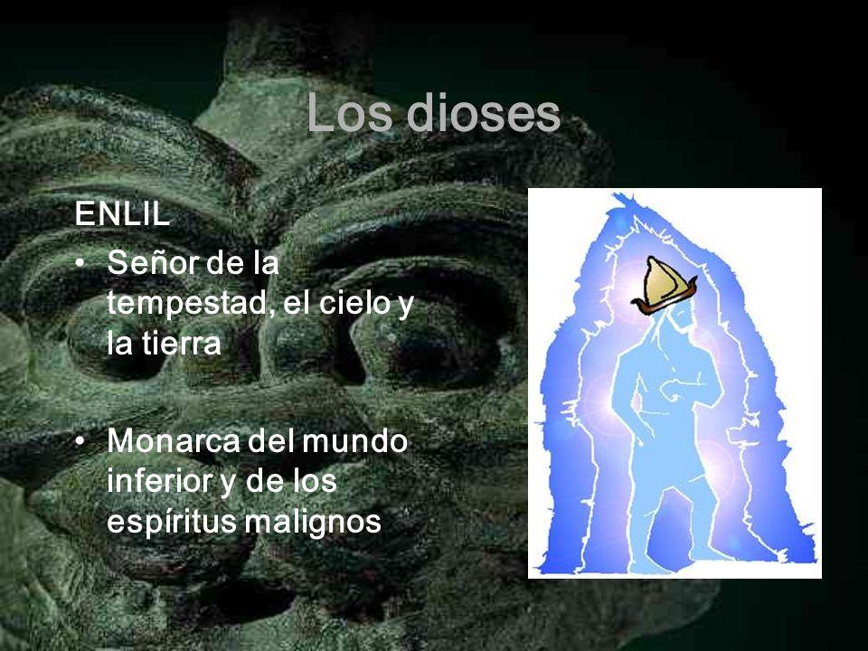 Los dioses ENLIL Señor de la tempestad, el cielo y la tierra Monarca del mundo inferior y de los espíritus malignos