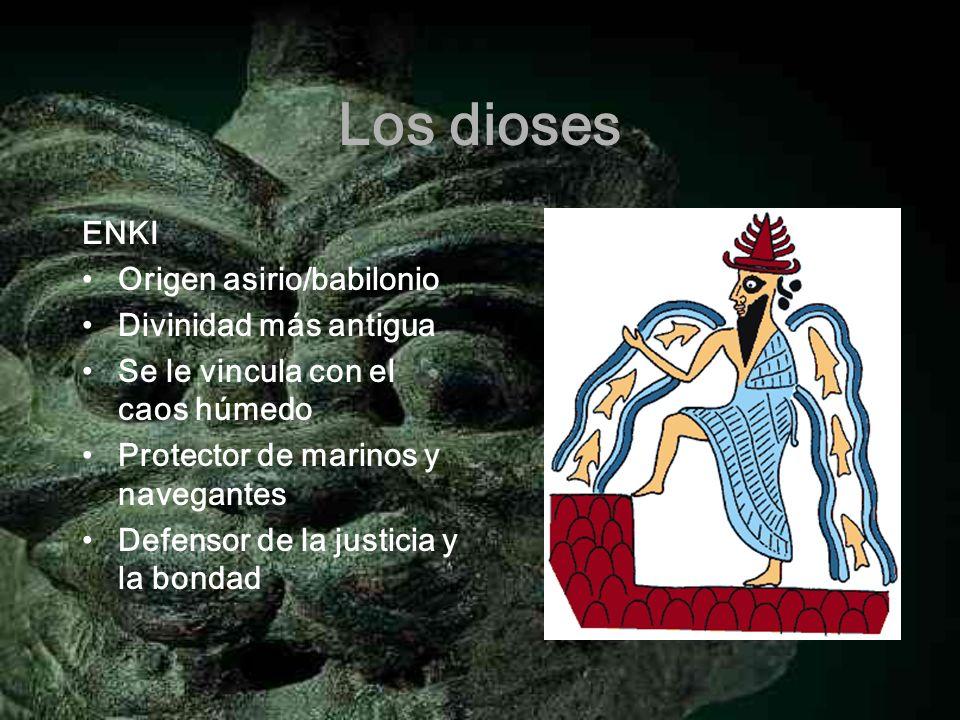 Los dioses ENKI Origen asirio/babilonio Divinidad más antigua Se le vincula con el caos húmedo Protector de marinos y navegantes Defensor de la justic