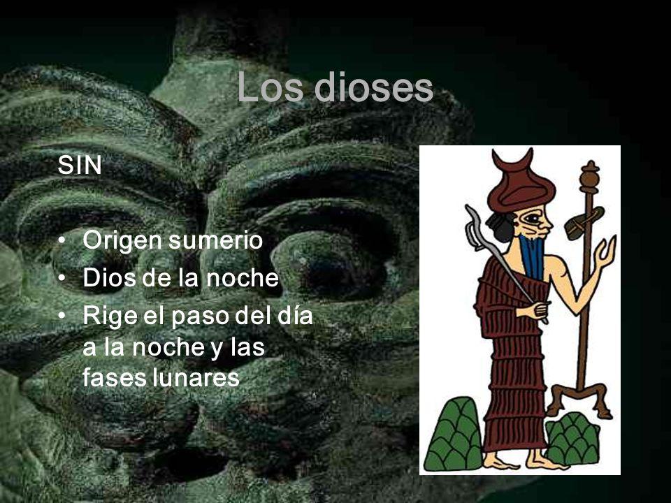 Los dioses SIN Origen sumerio Dios de la noche Rige el paso del día a la noche y las fases lunares