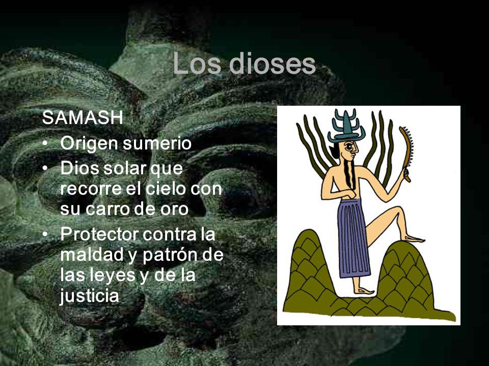 Los dioses SAMASH Origen sumerio Dios solar que recorre el cielo con su carro de oro Protector contra la maldad y patrón de las leyes y de la justicia