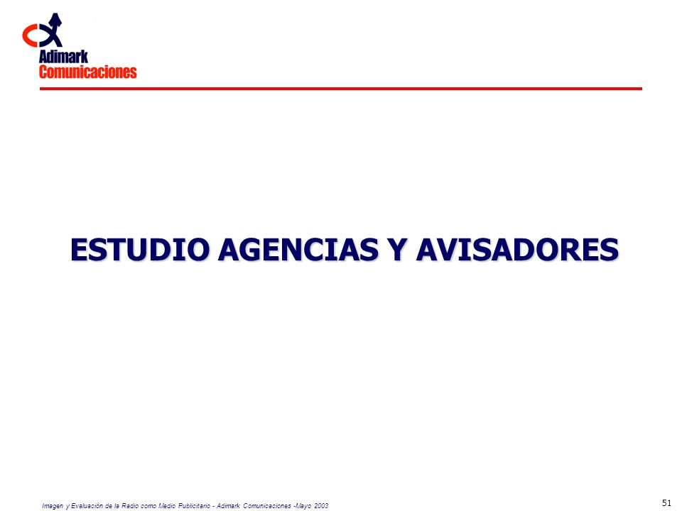 Imagen y Evaluación de la Radio como Medio Publicitario - Adimark Comunicaciones -Mayo 2003 51 ESTUDIO AGENCIAS Y AVISADORES