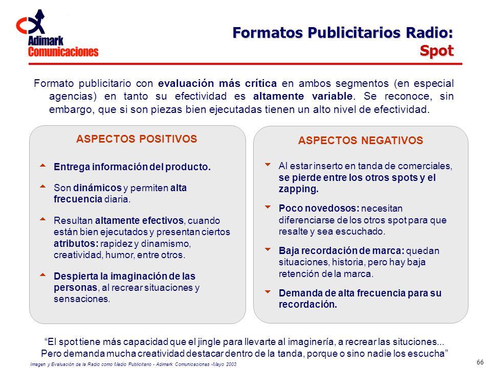 Imagen y Evaluación de la Radio como Medio Publicitario - Adimark Comunicaciones -Mayo 2003 66 Formatos Publicitarios Radio: Spot ASPECTOS POSITIVOS E