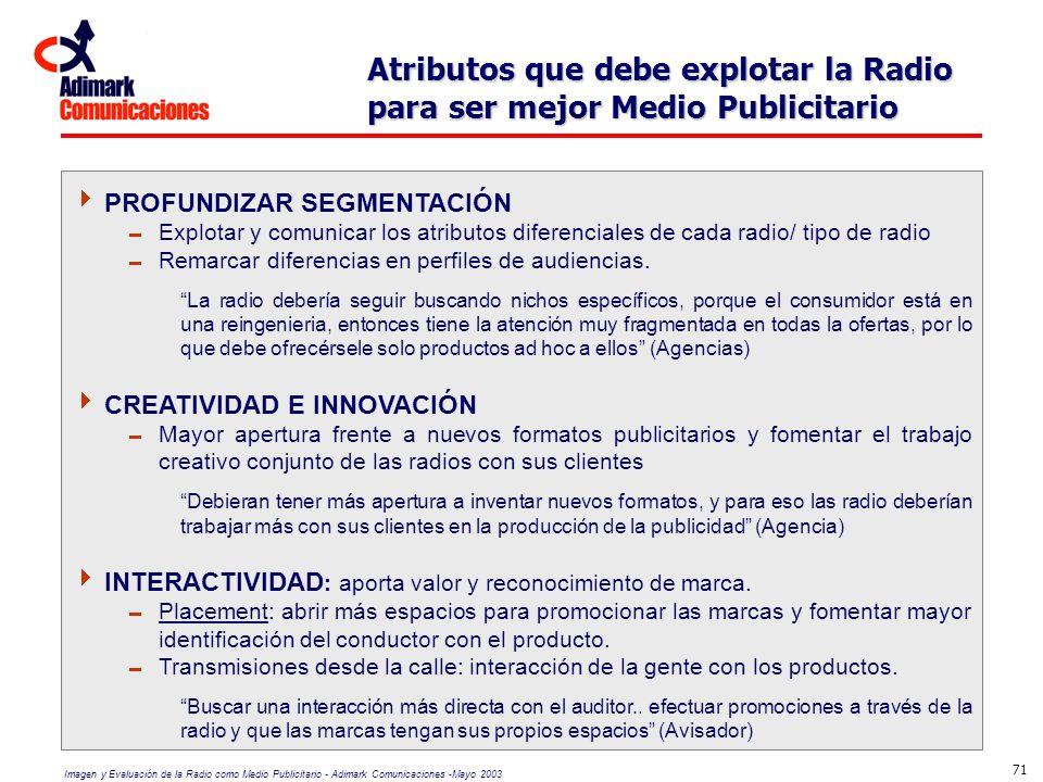Imagen y Evaluación de la Radio como Medio Publicitario - Adimark Comunicaciones -Mayo 2003 71 PROFUNDIZAR SEGMENTACIÓN Explotar y comunicar los atrib