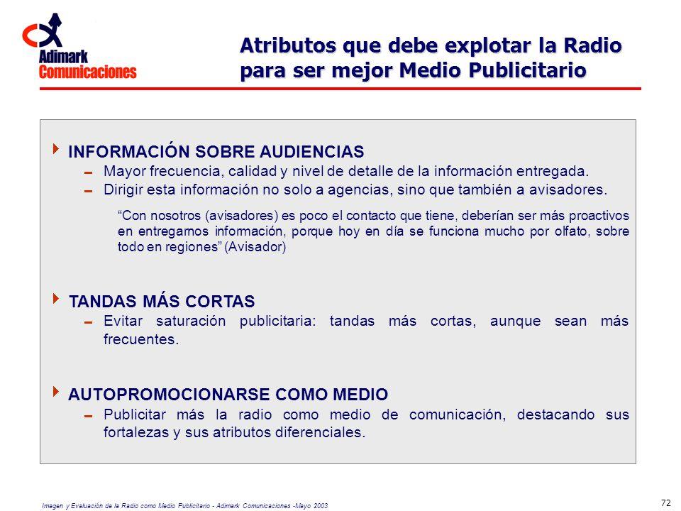 Imagen y Evaluación de la Radio como Medio Publicitario - Adimark Comunicaciones -Mayo 2003 72 INFORMACIÓN SOBRE AUDIENCIAS Mayor frecuencia, calidad