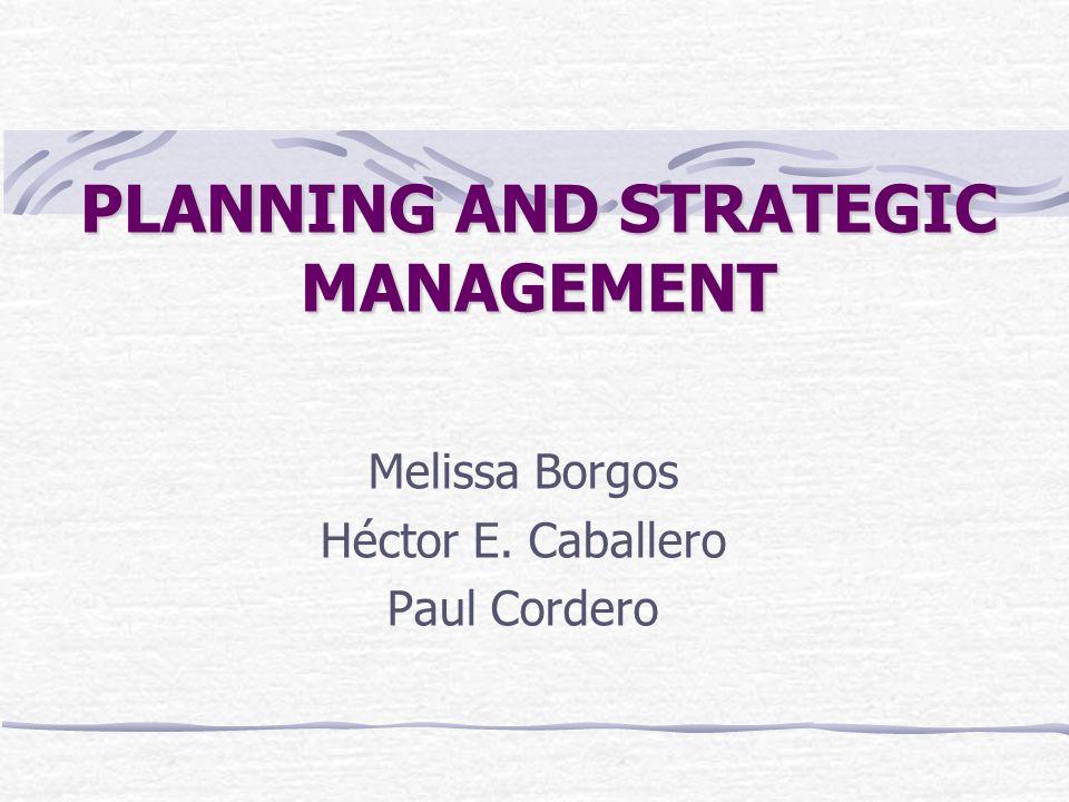 PLANNING AND STRATEGIC MANAGEMENT Melissa Borgos Héctor E. Caballero Paul Cordero