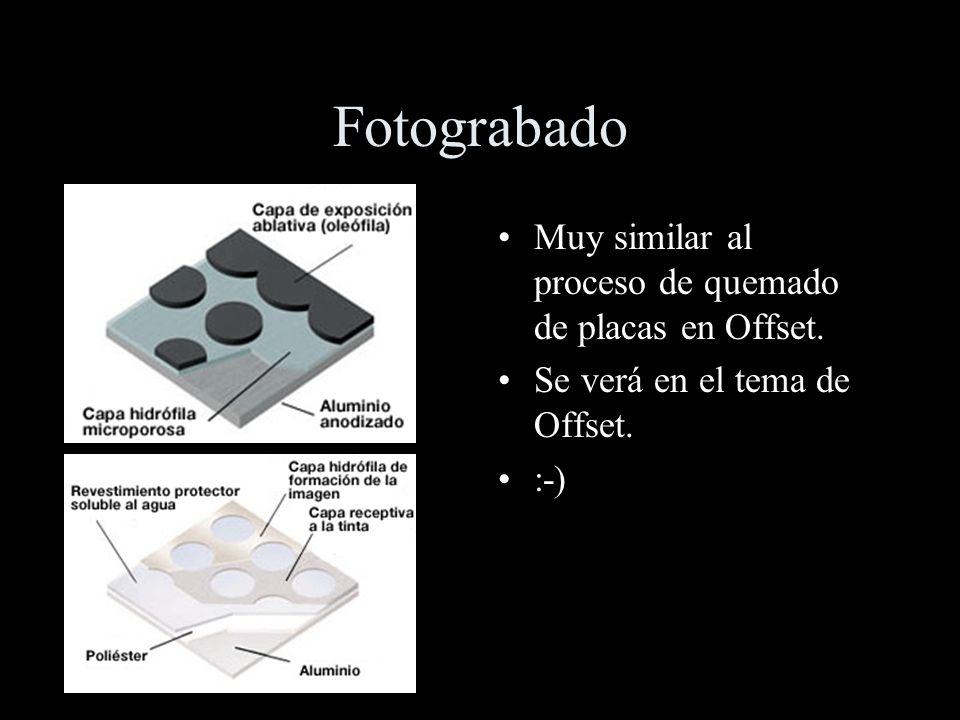Fotograbado Muy similar al proceso de quemado de placas en Offset. Se verá en el tema de Offset. :-)