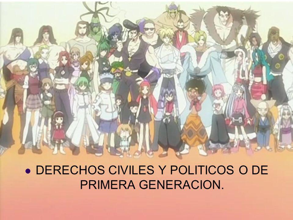 DERECHOS CIVILES Y POLITICOS O DE PRIMERA GENERACION.