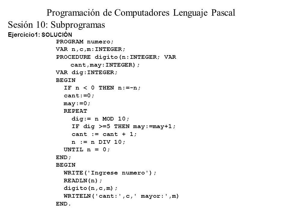 Ejercicio2 : Realice dos funciones que permitan hallar el valor de pi mediante la siguiente serie Sesión 10: Subprogramas Programación de Computadores Lenguaje Pascal (i) i=0 inf P= 1 S 24 2 2 (2) = 1 24 + 24 + 24 + 24 +....
