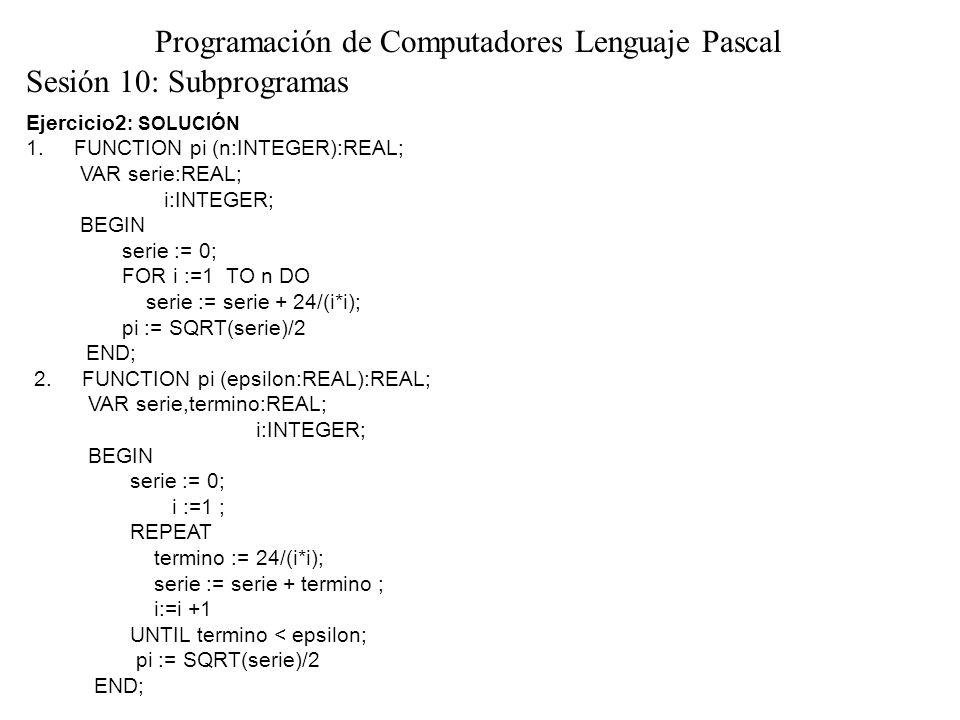 Sesión 10: Control Programación de Computadores Lenguaje Pascal Realice el ruteo de los siguientes segmentos de programa PASCAL : Primero VAR x, y,z: REAL; PROCEDURE realiza (VAR x,y: REAL); VAR z: REAL; BEGIN z := 8; x := x + y + z; WRITELN(x, y, z); END; BEGIN x := 1; z := 2; y := 3; realiza(y,z); z := x + y + z; WRITELN(x, y, z); END.