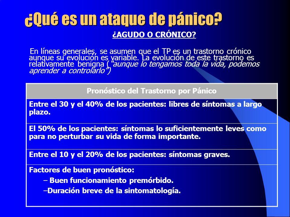 ¿Qué es un ataque de pánico? ¿AGUDO O CRÓNICO? En líneas generales, se asumen que el TP es un trastorno crónico aunque su evolución es variable. La ev
