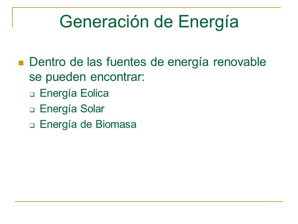 Generación de Energía Dentro de las fuentes de energía renovable se pueden encontrar: Energía Eolica Energía Solar Energía de Biomasa