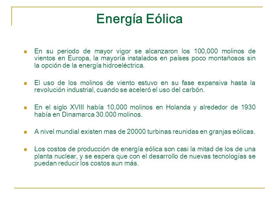 Energía Eólica En su periodo de mayor vigor se alcanzaron los 100,000 molinos de vientos en Europa, la mayoría instalados en países poco montañosos si