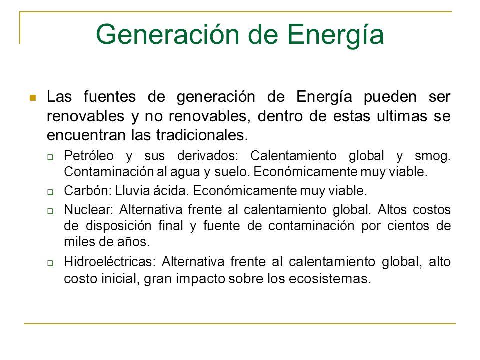 Generación de Energía Las fuentes de generación de Energía pueden ser renovables y no renovables, dentro de estas ultimas se encuentran las tradiciona