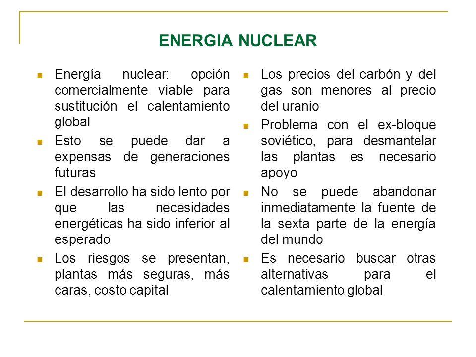 ENERGIA NUCLEAR Energía nuclear: opción comercialmente viable para sustitución el calentamiento global Esto se puede dar a expensas de generaciones fu