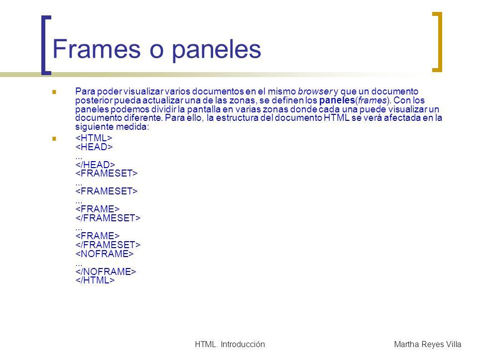 HTML. IntroducciónMartha Reyes Villa Frames o paneles Para poder visualizar varios documentos en el mismo browser y que un documento posterior pueda a