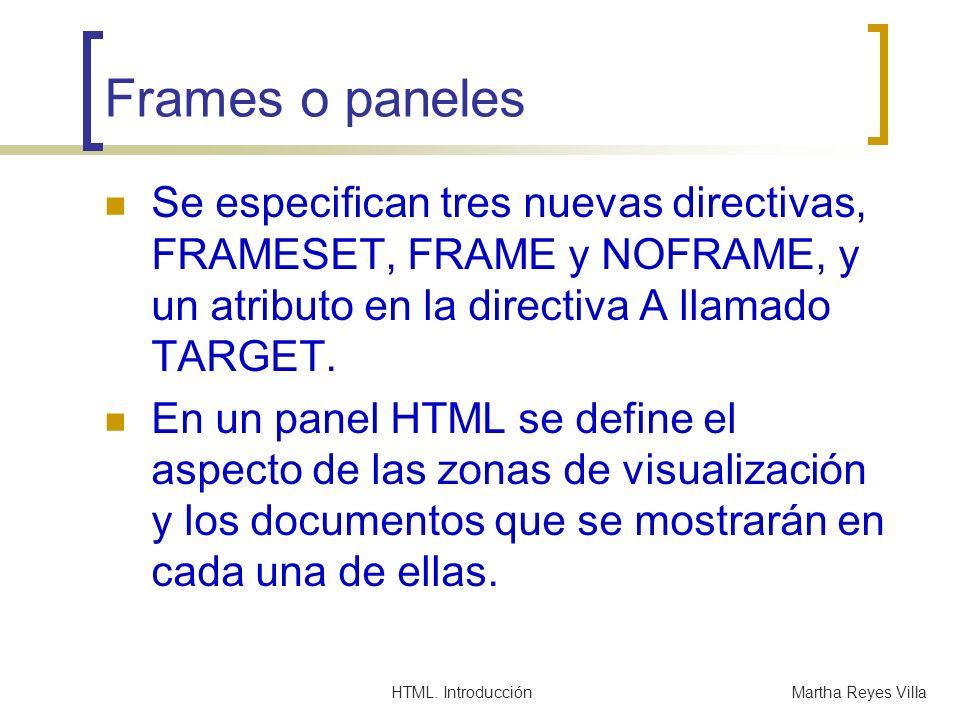 HTML. IntroducciónMartha Reyes Villa Frames o paneles Se especifican tres nuevas directivas, FRAMESET, FRAME y NOFRAME, y un atributo en la directiva