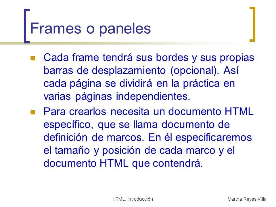 HTML. IntroducciónMartha Reyes Villa Frames o paneles Cada frame tendrá sus bordes y sus propias barras de desplazamiento (opcional). Así cada página