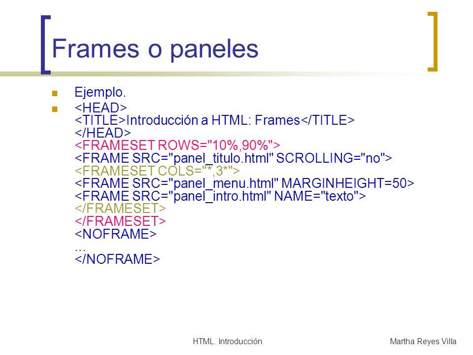HTML. IntroducciónMartha Reyes Villa Frames o paneles Ejemplo. Introducción a HTML: Frames...