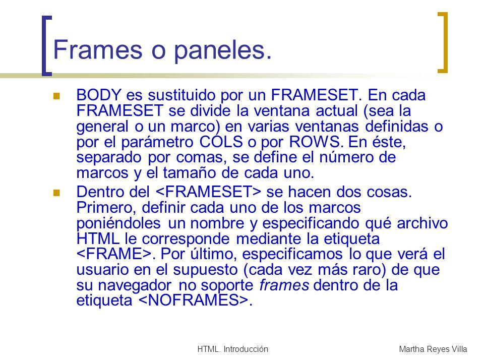 HTML. IntroducciónMartha Reyes Villa Frames o paneles. BODY es sustituido por un FRAMESET. En cada FRAMESET se divide la ventana actual (sea la genera