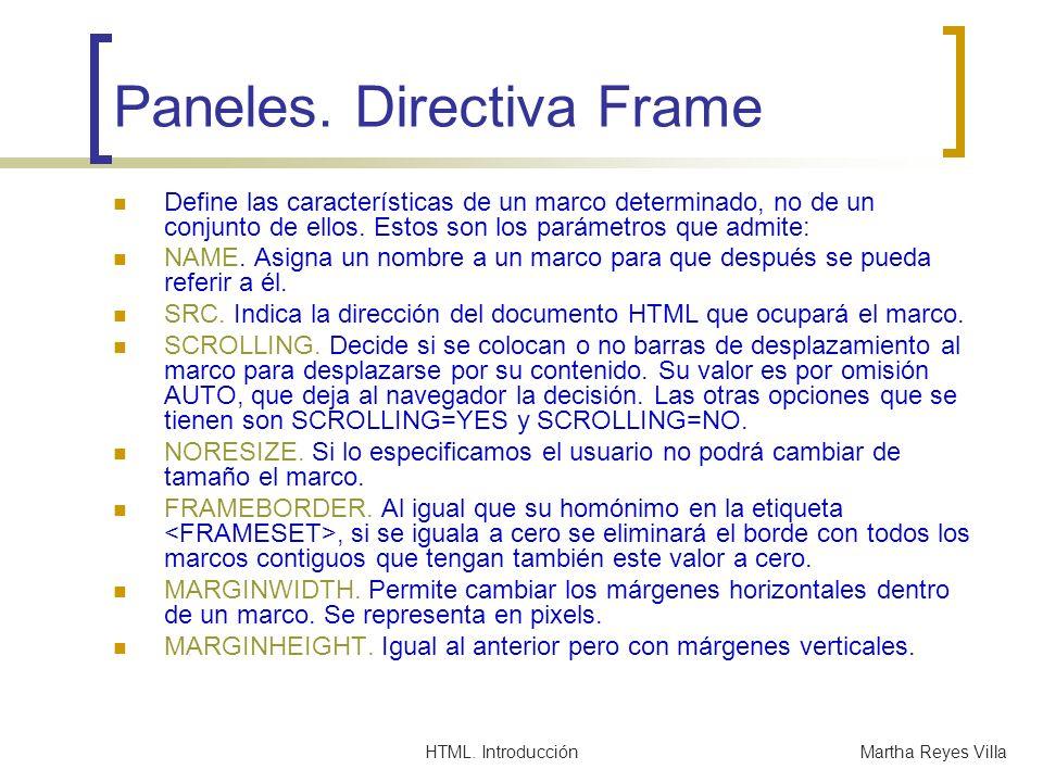 HTML. IntroducciónMartha Reyes Villa Paneles. Directiva Frame Define las características de un marco determinado, no de un conjunto de ellos. Estos so