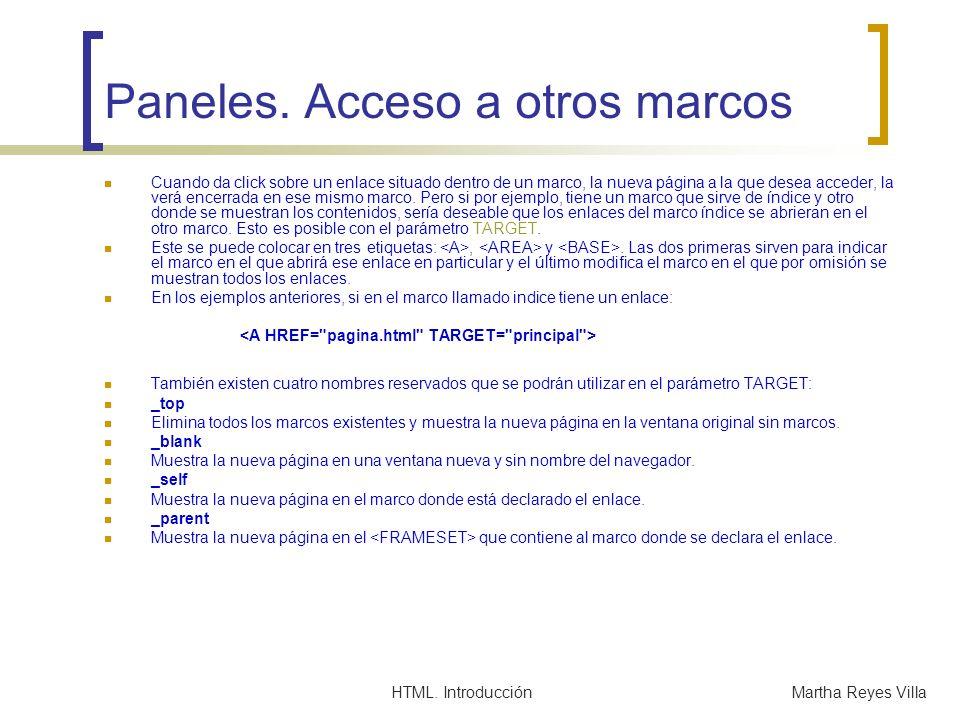 HTML. IntroducciónMartha Reyes Villa Paneles. Acceso a otros marcos Cuando da click sobre un enlace situado dentro de un marco, la nueva página a la q