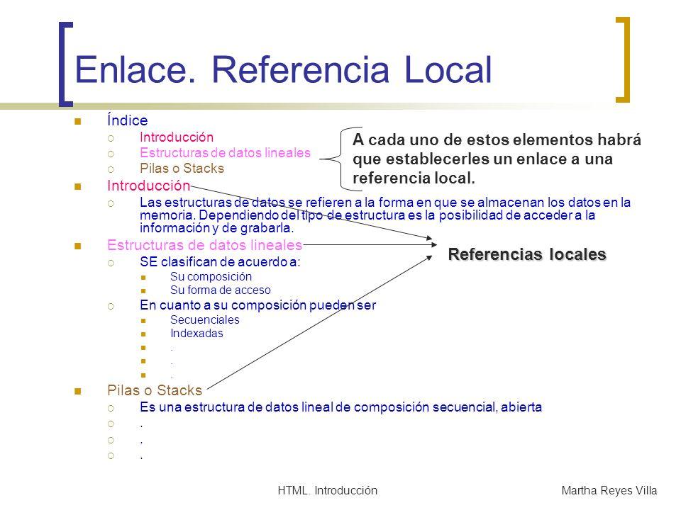 HTML. IntroducciónMartha Reyes Villa Enlace. Referencia Local Índice Introducción Estructuras de datos lineales Pilas o Stacks Introducción Las estruc
