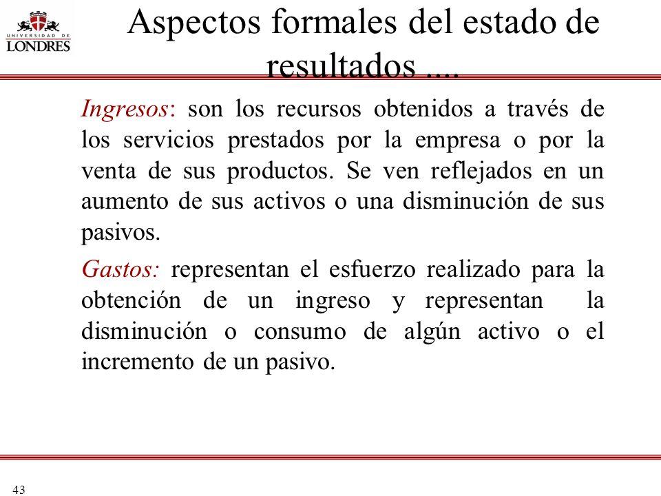 43 Ingresos: son los recursos obtenidos a través de los servicios prestados por la empresa o por la venta de sus productos. Se ven reflejados en un au