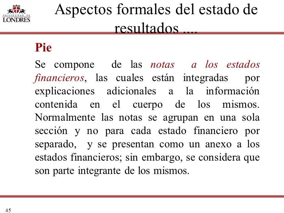45 Pie Se compone de las notas a los estados financieros, las cuales están integradas por explicaciones adicionales a la información contenida en el c