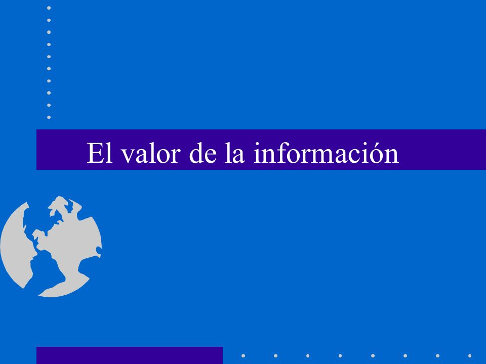 Valor de la Información Para algunos, la información es muy fácil, copiar.