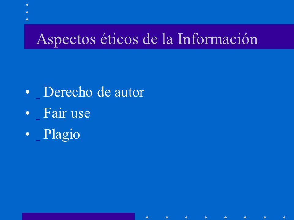 Aspectos éticos de la Información Derecho de autor Fair use Plagio
