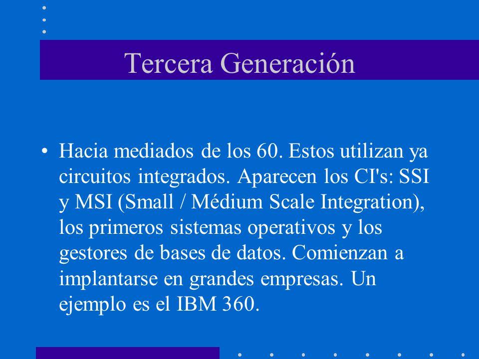 Tercera Generación Hacia mediados de los 60. Estos utilizan ya circuitos integrados. Aparecen los CI's: SSI y MSI (Small / Médium Scale Integration),
