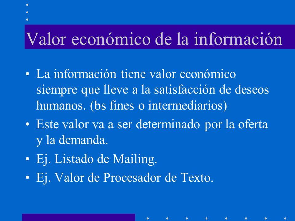 Valor social de la información La información tiene valor social en la medida que se satisfaga adecuadamente necesidades de la sociedad.