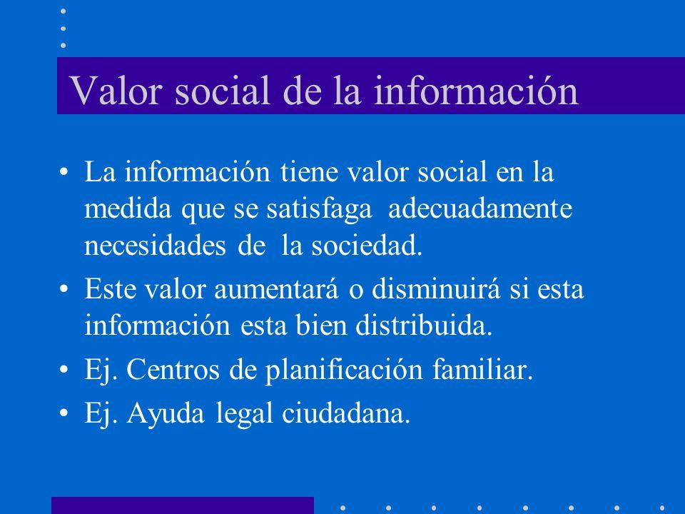 Valor social de la información La información tiene valor social en la medida que se satisfaga adecuadamente necesidades de la sociedad. Este valor au