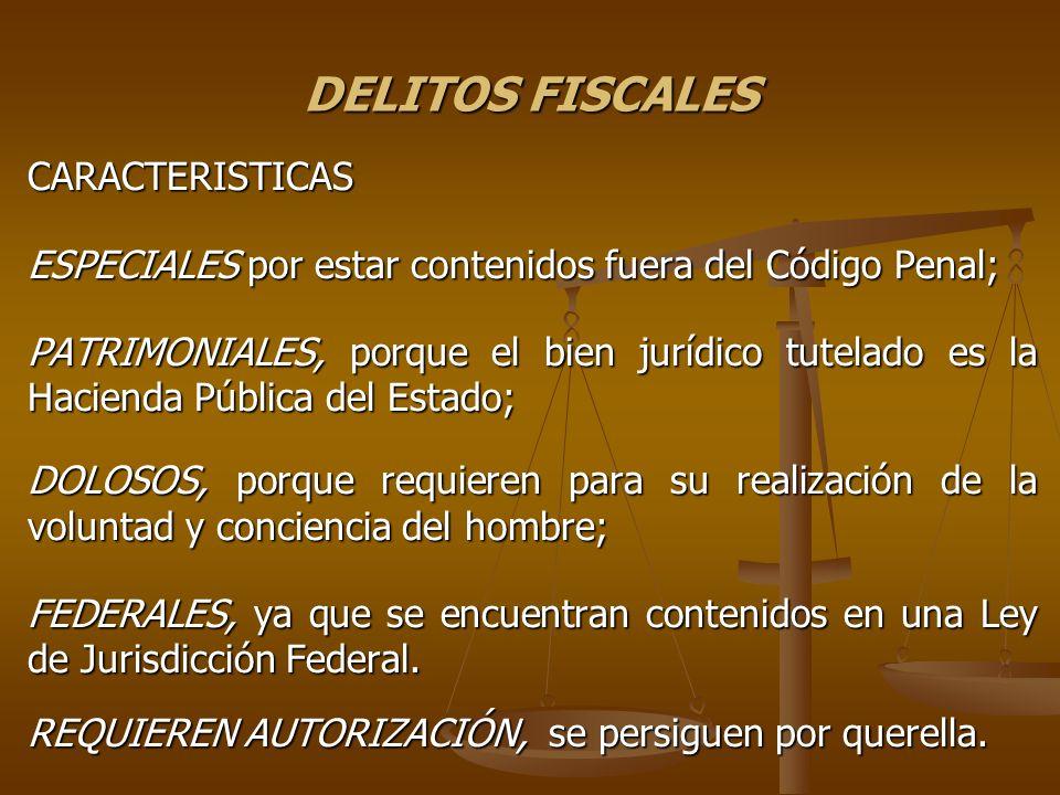 DELITOS FISCALES CARACTERISTICAS ESPECIALES por estar contenidos fuera del Código Penal; PATRIMONIALES, porque el bien jurídico tutelado es la Haciend